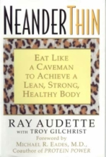 Neander Thin by Ray Audette was the book that started the modern paleolithic, or caveman diet craze